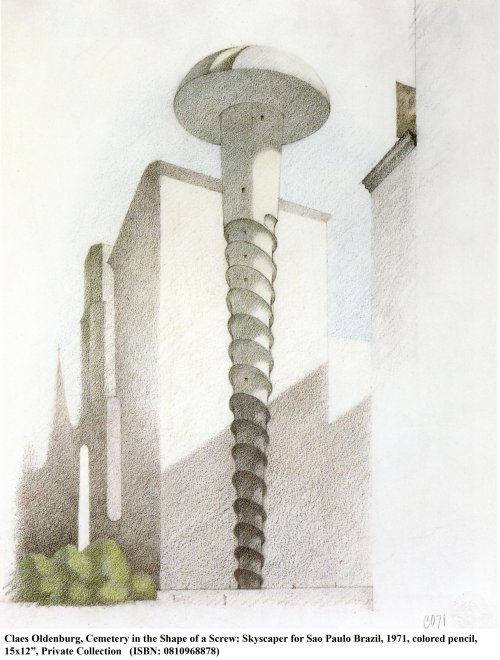 הצעה לבית קברות בצורת בורג ענקי, קלאס אולדנבורג 1971 (הבורג אמור להתברג לתוך האדמה עם כל לוויה, אם הבנתי נכון...)